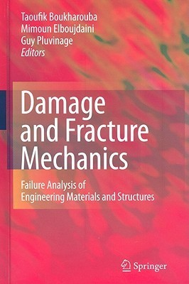 Damage And Fracture Mechanics: Failure Analysis Of Engineering Materials And Structures Taoufik Boukharouba