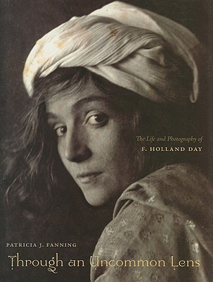 Through an Uncommon Lens: The Life and Photography of F. Holland Day Patricia J. Fanning
