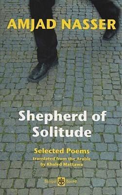 Shepherd of Solitude: Selected Poems 1979-2004 Amjad Nasser