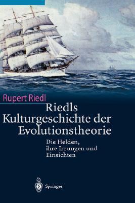 Riedls Kulturgeschichte Der Evolutionstheorie: Die Helden, Ihre Irrungen Und Einsichten Rupert Riedl