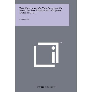 The Univocity of the Concept of Being in the Philosophy of John Duns Scotus Cyril L. Shircel