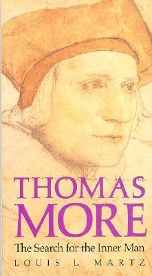 Thomas More: The Search for the Inner Man Louis L. Martz