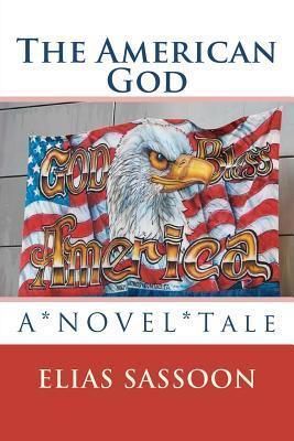The American God: A*novel*tale  by  Elias Sassoon