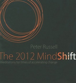 The 2012 Mindshift: Meditations for Times of Accelerating Change Peter Russell