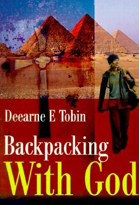 Backpacking with God  by  Deearne E. Tobin