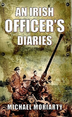 An Irish Officers Diaries  by  Michael Moriarty