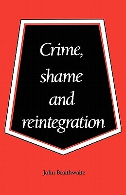 Crime, Shame and Reintegration  by  John Braithwaite
