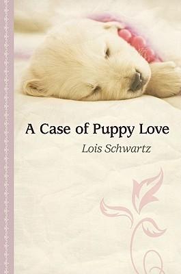 A Case of Puppy Love Lois Schwartz