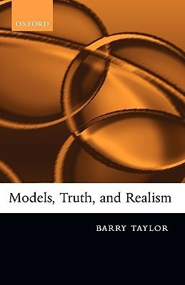 Models, Truth, and Realism  by  Barry M. Taylor