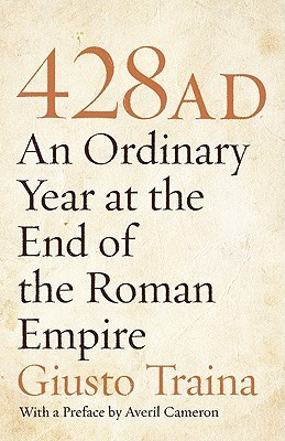 428 AD: An Ordinary Year at the End of the Roman Empire Giusto Traina