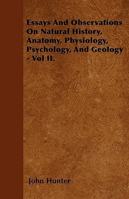 Essays and Observations on Natural History, Anatomy, Physiology, Psychology, and Geology - Vol II  by  John Hunter