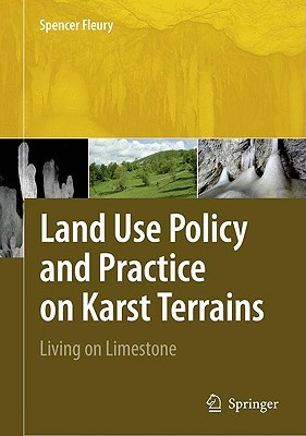 Land Use Policy and Practice on Karst Terrains: Living on Limestone  by  Spencer Fleury
