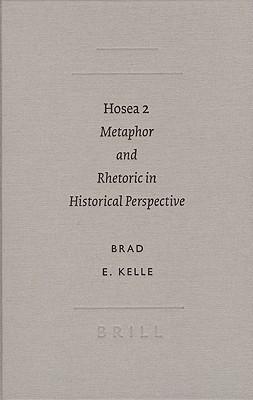 Hosea 2: Metaphor and Rhetoric in Historical Perspective (Academia Biblica, No. 20) (Academia Biblica (Series) (Brill Academic Publishers))  by  Brad E. Kelle