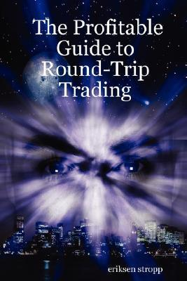 The Profitable Guide to Round-Trip Trading  by  Eriksen Stropp