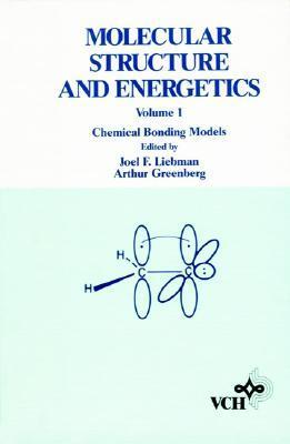 Chemical Bonding Models, Volume 1, Molecular Structure and Energetics  by  Joel F. Liebman