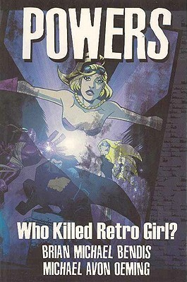 Powers, Vol. 1: Who Killed Retro Girl?  by  Brian Michael Bendis