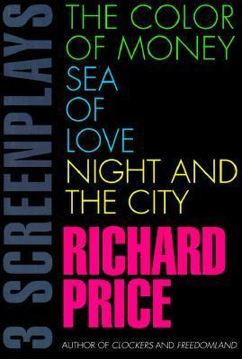 Three Screenplays: The Color of Money / Sea of Love / Night and the City Richard Price