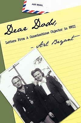 Dear Dods: Letters from a Conscientious Objector in WWII  by  Art Bryant
