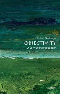 Objectivity: A Very Short Introduction Stephen Gaukroger