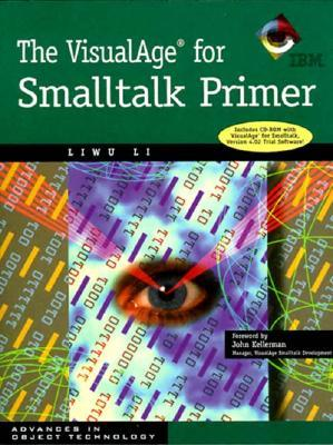 The VisualAge for SmallTalk Primer with CD ROM Liwu Li