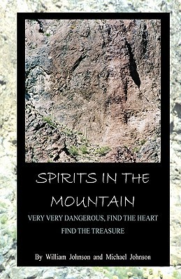 Spirits in the Mountain: Very Very Dangerous, Find the Heart, Find the Treasure  by  William Johnson