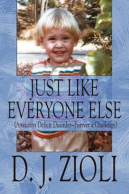 Just Like Everyone Else: Attention Deficit Disorder-Forever a Challenge  by  D.J. Zioli