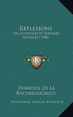 Reflexions: Ou Sentences Et Maximes Morales (1748)  by  François de La Rochefoucauld