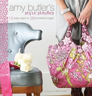 Amy Butlers Style Stitches: 12 Easy Ways to 26 Wonderful Bags  by  Amy Butler