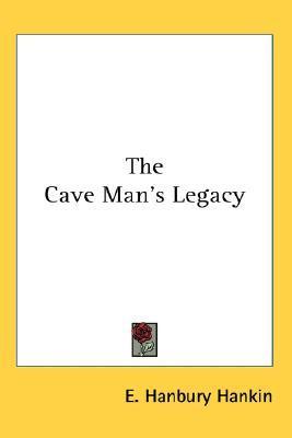The Cave Mans Legacy  by  E. Hanbury Hankin