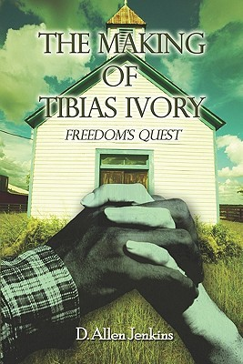 The Making of Tibias Ivory: Freedoms Quest  by  D. Allen Jenkins