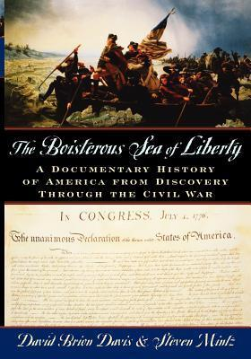 The Boisterous Sea of Liberty: A Documentary History of America from Discovery Through the Civil War David Brion Davis