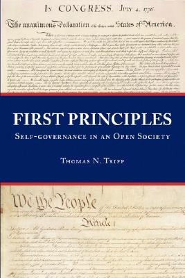 First Principles: Self-Governance in an Open Society Thomas N. Tripp