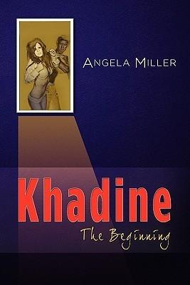 Khadine: The Beginning  by  Angela Miller