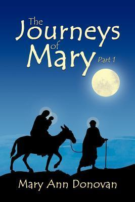 The Journeys of Mary: Part 1 Mary Ann Donovan