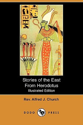 Stories of the East from Herodotus (Illustrated Edition) Alfred J. Church
