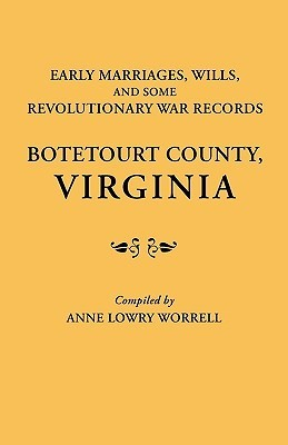 Early Marriages, Wills, and Some Revolutionary War Records: Botetourt County, Virginia Anne L. Worrell