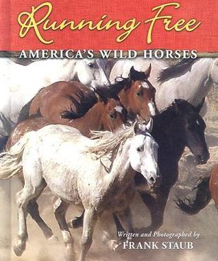 Running Free: Americas Wild Horses  by  Frank J. Staub