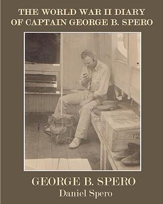 The World War II Diary of Captain George B. Spero George B. Spero