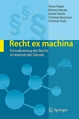 Recht Ex Machina: Formalisierung Des Rechts Im Internet Der Dienste Oliver Raabe