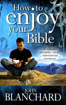 How to Enjoy Your Bible  by  John Blanchard