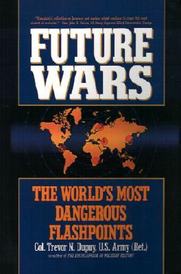 Future Wars: The Worlds Most Dangerous Flashpoints  by  Trevor N. Dupuy