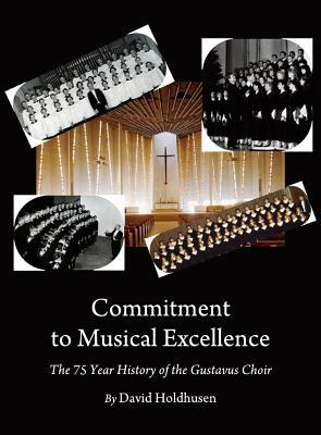 Commitment to Musical Excellence: A 75 Year History of the Gustavus Choir  by  David Holdhusen