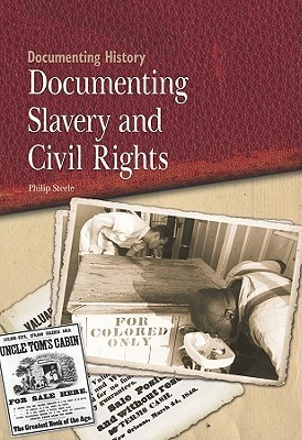 Documenting Slavery and Civil Rights  by  Philip Steele