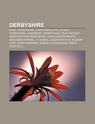 Derbyshire: Byer I Derbyshire, Chesterfield FC, Elver I Derbyshire, Landsbyer I Derbyshire, Peak District, Personer Fra Derbyshire Source Wikipedia