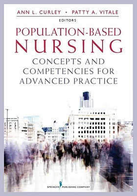 Population-Based Nursing: Concepts and Competencies for Advanced Practice  by  Ann L. Curley