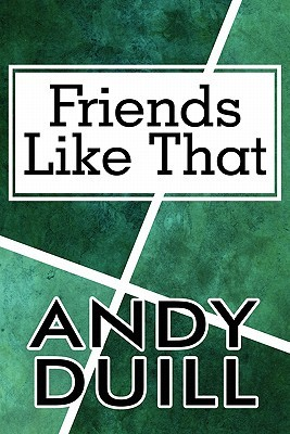Friends Like That Andy Duill