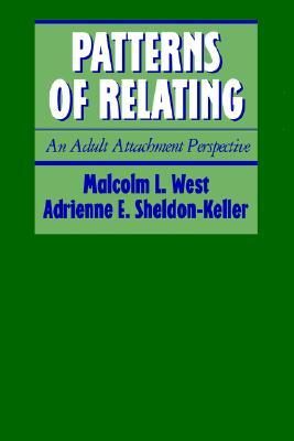 Patterns of Relating: An Adult Attachment Perspective Malcolm L. West