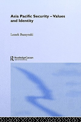 Asia Pacific Security - Values and Identity  by  L. Buszynski