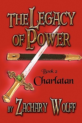 Charlatan: The Legacy of Power: Book 2  by  Zachary Wolff