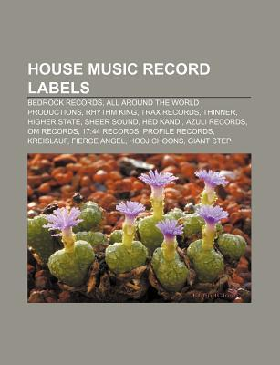 House Music Record Labels: Bedrock Records, All Around the World Productions, Rhythm King, Trax Records, Thinner, Higher State, Sheer Sound Source Wikipedia